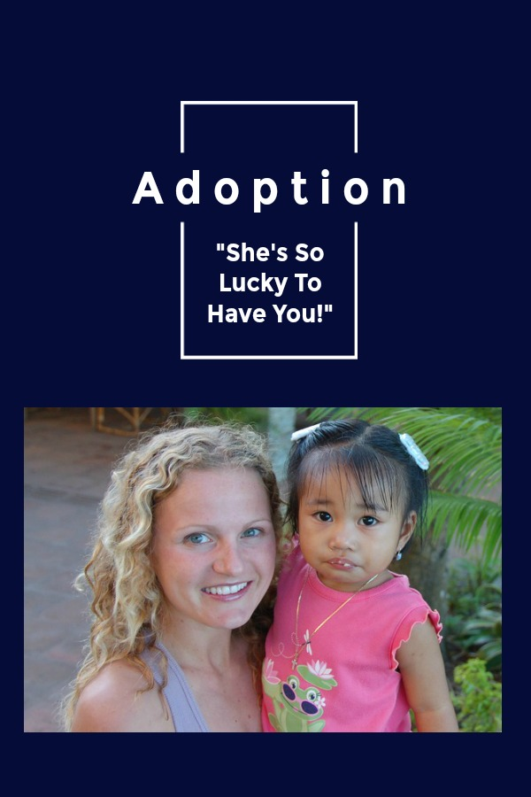 She's so lucky to have you! On telling adopted kids they are lucky